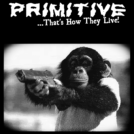 Primitive...That's How They Live!